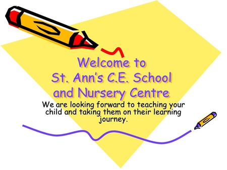 Welcome to St. Ann's C.E. School and Nursery Centre We are looking forward to teaching your child and taking them on their learning journey.