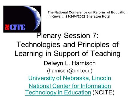 Plenary Session 7: Technologies and Principles of Learning in Support of Teaching Delwyn L. Harnisch University of Nebraska, Lincoln.