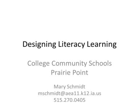 Designing Literacy Learning College Community Schools Prairie Point Mary Schmidt 515.270.0405.