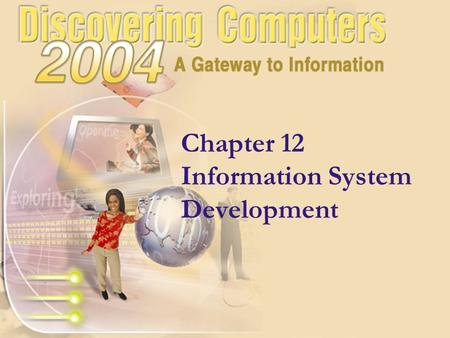 Chapter 12 Information System Development. Chapter 12 Objectives Next List the phases in the system development life cycle Identify the guidelines for.