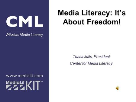 Media Literacy: It's About Freedom! Tessa Jolls, President Center for Media Literacy.