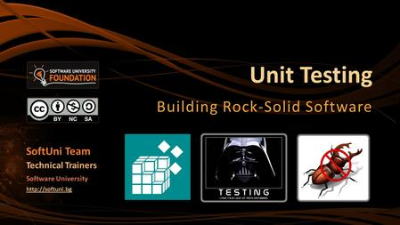Unit Testing Building Rock-Solid Software SoftUni Team Technical Trainers Software University