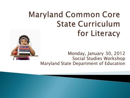 Monday, January 30, 2012 Social Studies Workshop Maryland State Department of Education.