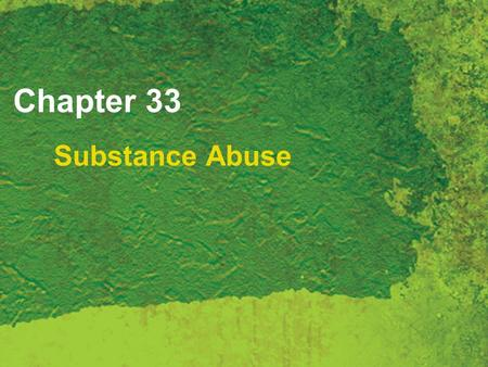 Chapter 33 Substance Abuse. Copyright 2007 Thomson Delmar Learning, a division of Thomson Learning Inc. All rights reserved. 33 - 2 Substance Abuse Drugs,