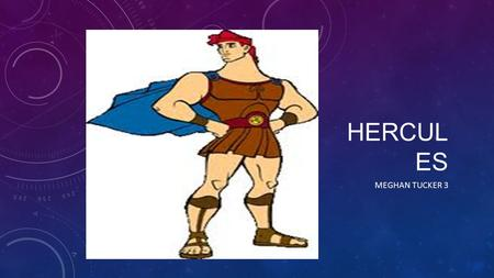 HERCUL ES MEGHAN TUCKER 3. PHYSICAL DESCRIPTION  Brown hair  Blue eyes  Tall  Muscular build  Uses bow and arrow.