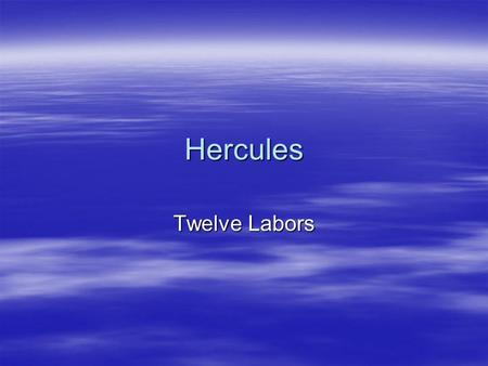 Hercules Twelve Labors. Hercules  The most popular of Greek heroes, Hercules (sometimes called Herakles) was celebrated in stories, sculptures, paintings,
