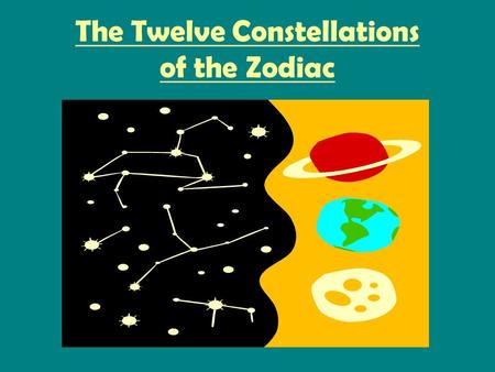 The Twelve Constellations of the Zodiac. the ram the ram with the golden fleece which rescued a young boy and his sister from death.
