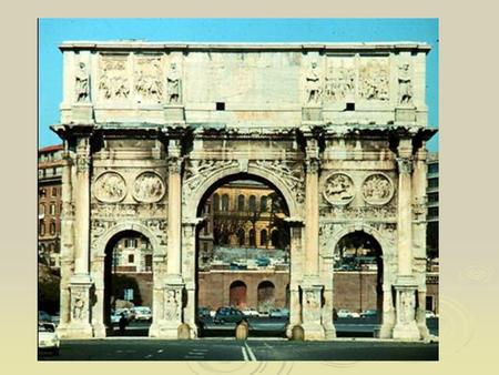 ARCH OF CONSTANTINE.  this arch was built by Senate decree to commemorate Constantine's victory over Maxentius in 312-5 AD.