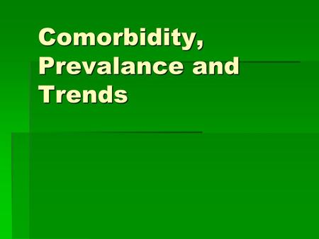 Comorbidity, Prevalance and Trends. General Definition of Comorbidity  Historical Origins (Feinstein, 1970)  General Definition: Two or more physical.