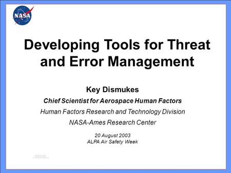 Key Dismukes Chief Scientist for Aerospace Human Factors Human Factors Research and Technology Division NASA-Ames Research Center 20 August 2003 ALPA Air.