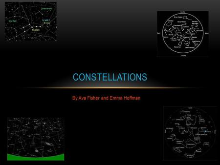 By Ava Fisher and Emma Hoffman CONSTELLATIONS. INTRODUCTION Do you ever wonder what… The biggest constellation is? How many constellations there are?