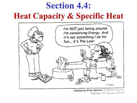 Section 4.4: Heat Capacity & Specific Heat. The Heat Capacity of a substance is defined as: C y (T)  (đQ/dT) y The subscript y indicates that property.