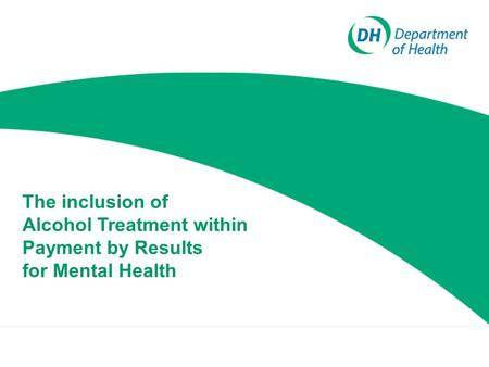 The inclusion of Alcohol Treatment within Payment by Results for Mental Health.