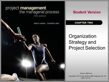 Organization Strategy and Project Selection CHAPTER TWO Student Version Copyright © 2011 by The McGraw-Hill Companies, Inc. All rights reserved. McGraw-Hill/Irwin.