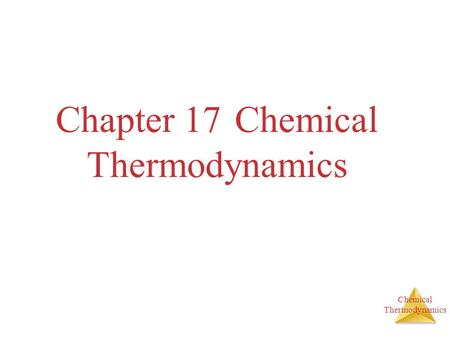 Chemical Thermodynamics Chapter 17 Chemical Thermodynamics.