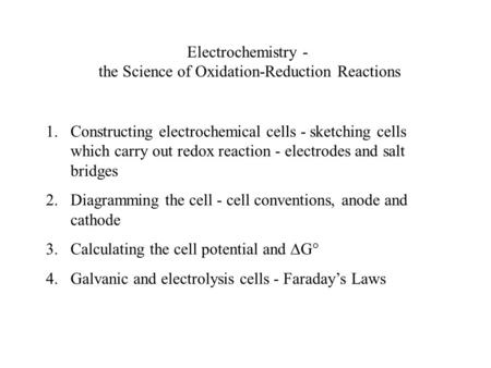 Electrochemistry - the Science of Oxidation-Reduction Reactions 1.Constructing electrochemical cells - sketching cells which carry out redox reaction -