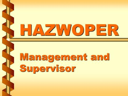 HAZWOPER Management and Supervisor. Personnel responsible for safety/health v Personnel and alternates responsible for safety and health v May vary according.