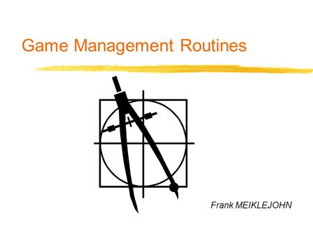 Game Management Routines Frank MEIKLEJOHN. Game Management Routines Developed from: zARU Game Management Guidelines (Australian Domestic Competitions.