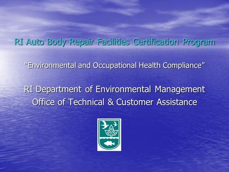"RI Auto Body Repair Facilities Certification Program ""Environmental and Occupational Health Compliance"" RI Department of Environmental Management Office."