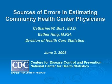Sources of Errors in Estimating Community Health Center Physicians Centers for Disease Control and Prevention National Center for Health Statistics Catharine.