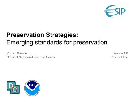 Preservation Strategies: Emerging standards for preservation Ronald Weaver National Snow and Ice Data Center Version 1.0 Review Date.