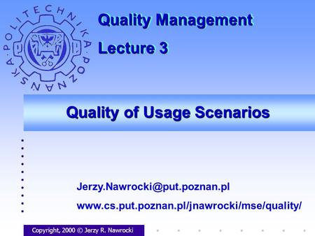 Quality of Usage Scenarios Copyright, 2000 © Jerzy R. Nawrocki  Quality Management.