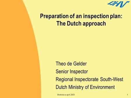 Bratislava april 20031 Preparation of an inspection plan: The Dutch approach Theo de Gelder Senior Inspector Regional Inspectorate South-West Dutch Ministry.
