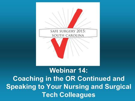 Webinar 14: Coaching in the OR Continued and Speaking to Your Nursing and Surgical Tech Colleagues.
