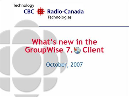 What's new in the GroupWise 7. Client October, 2007.