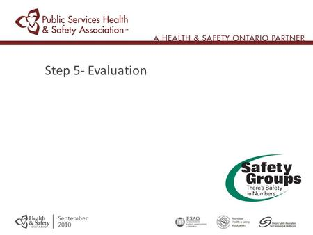 Step 5- Evaluation September 2010. 5 1 4 2 3 Written Standard Communication Training Evaluate Acknowledge Success & Make Improvements Make Improvements.