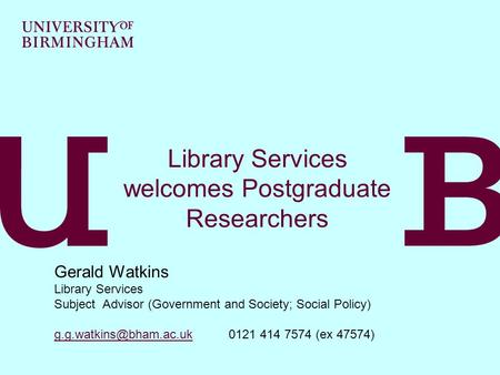 Library Services welcomes Postgraduate Researchers Gerald Watkins Library Services Subject Advisor (Government and Society; Social Policy)