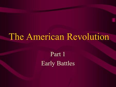 The American Revolution Part 1 Early Battles. The original 13 colonies that eventually became the United States of America.