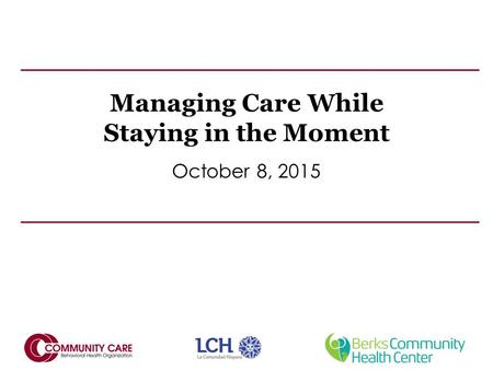 Managing Care While Staying in the Moment October 8, 2015.