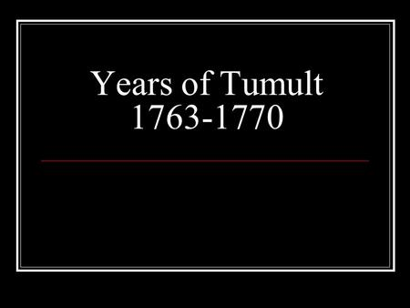 Years of Tumult 1763-1770. Salutory Neglect Navigation acts, Prohibiting paper currency, Regulating trade Robert Walpole's attitude Confusion and corruption.