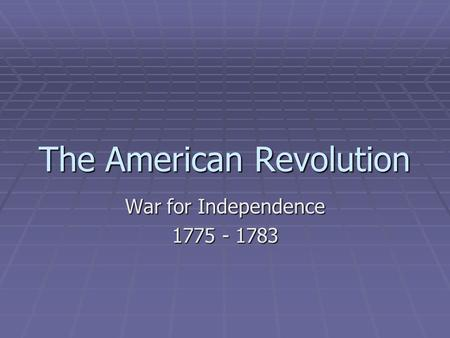 The American Revolution War for Independence 1775 - 1783.