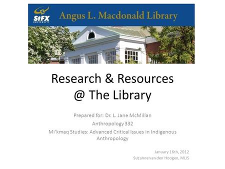 Research & The Library Prepared for: Dr. L. Jane McMillan Anthropology 332 Mi'kmaq Studies: Advanced Critical Issues in Indigenous Anthropology.