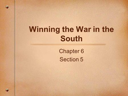 Winning the War in the South Chapter 6 Section 5.