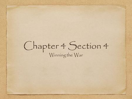 Chapter 4 Section 4 Winning the War.