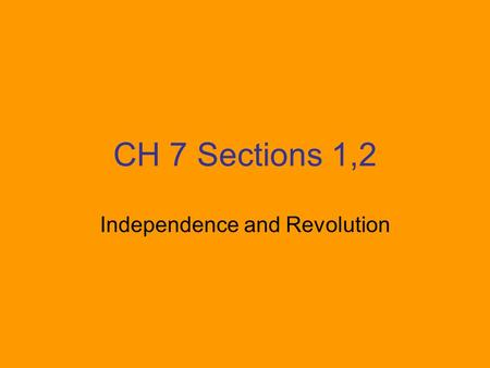 CH 7 Sections 1,2 Independence and Revolution. King George This monarch led England at the time that the colonies declared their independence.