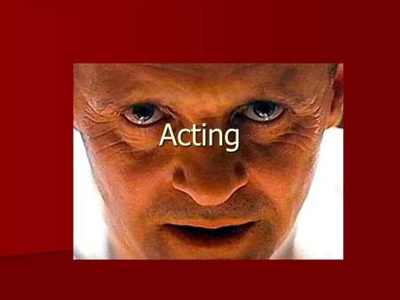 "Acting. What is acting? Impersonation - pretense Impersonation - pretense Embodiment (including voice) Embodiment (including voice) ""the aspect of filmmaking."
