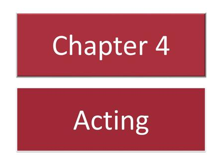 Chapter 4 Acting. Emotional or Subjective Acting Technical or Objective Acting.