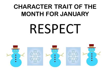 CHARACTER TRAIT OF THE MONTH FOR JANUARY RESPECT.