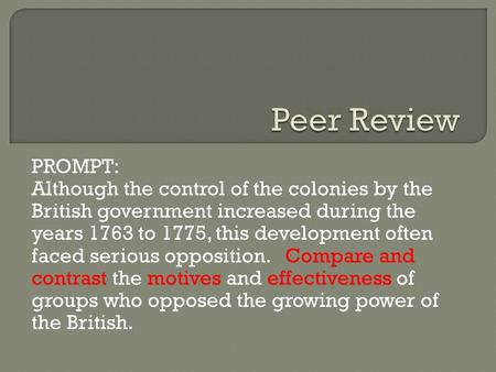 PROMPT: Although the control of the colonies by the British government increased during the years 1763 to 1775, this development often faced serious opposition.