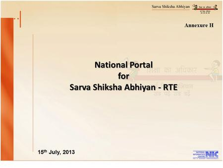 National Portal for Sarva Shiksha Abhiyan - RTE 15 th July, 2013 Annexure H.