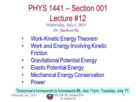 Wednesday, July 1, 2015PHYS 1441-001, Summer 2014 Dr. Jaehoon Yu 1 PHYS 1441 – Section 001 Lecture #12 Wednesday, July 1, 2015 Dr. Jaehoon Yu Work-Kinetic.