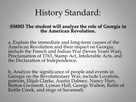 History Standard: SS8H3 The student will analyze the role of Georgia in the American Revolution. a. Explain the immediate and long-term causes of the American.