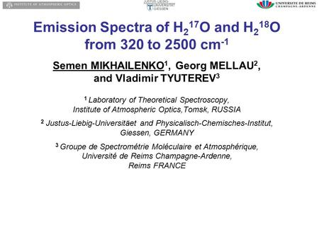 Emission Spectra of H 2 17 O and H 2 18 O from 320 to 2500 cm -1 Semen MIKHAILENKO 1, Georg MELLAU 2, and Vladimir TYUTEREV 3 1 Laboratory of Theoretical.