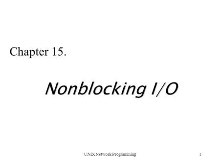 UNIX Network Programming1 Chapter 15. Nonblocking I/O.