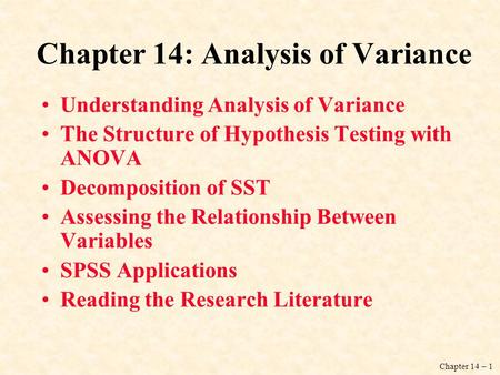Chapter 14 – 1 Chapter 14: Analysis of Variance Understanding Analysis of Variance The Structure of Hypothesis Testing with ANOVA Decomposition of SST.