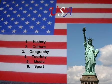 USAUSA 1.History 2.Culture 3.Geography 4.Touristy 5.Music 6.Sport.